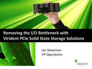 Removing the I/O Bottleneck with Virident PCIe Solid State Storage Solutions