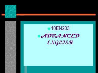 10EN203           ADVANCED  ENGLISH