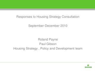 Responses to Housing Strategy Consultation September-December 2010 Roland Payne Paul Gibson