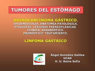 TUMORES DEL ESTÓMAGO ADENOCARCINOMA GÁSTRICO. EPIDEMIOLOGÍA. ANATOMÍA PATOLÓGICA.