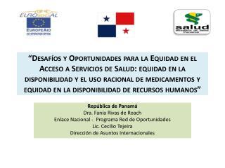 República de Panamá  Dra.  Fanía  Rivas de  Roach Enlace Nacional -  Programa Red de Oportunidades