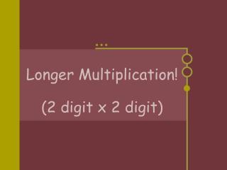 Longer Multiplication! (2 digit x 2 digit)