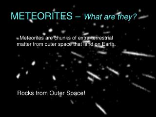 METEORITES –  What are they?