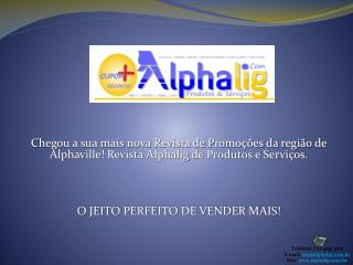 Telefone: (11) 4195-4715 E-mail:  sac@alphalig.br Site:  alphalig.br