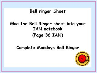 Bell ringer Sheet Glue the Bell Ringer sheet into your IAN notebook  (Page 36 IAN)