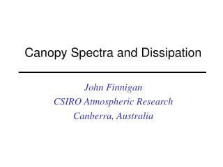 Canopy Spectra and Dissipation