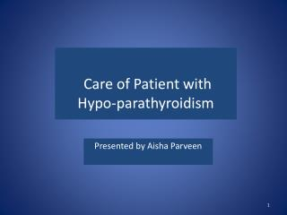 Care of Patient with  Hypo- parathyroidism