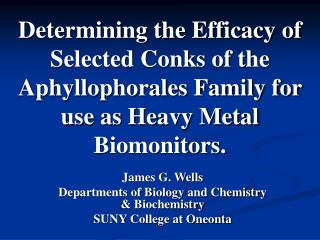Determining the Efficacy of Selected Conks of the Aphyllophorales Family for use as Heavy Metal Biomonitors.