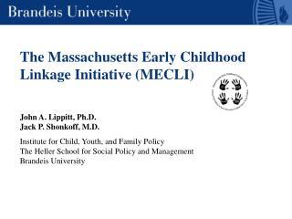 The Massachusetts Early Childhood Linkage Initiative (MECLI) John A. Lippitt, Ph.D.