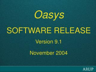 Oasys SOFTWARE RELEASE Version  9.1 November 2004
