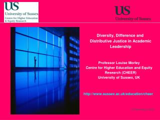 Diversity, Difference and Distributive Justice in Academic Leadership Professor Louise Morley