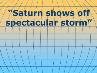 """""""Saturn shows off spectacular storm"""""""