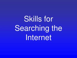 Skills for Searching the Internet