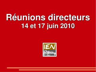 R�unions directeurs 14 et 17 juin 2010