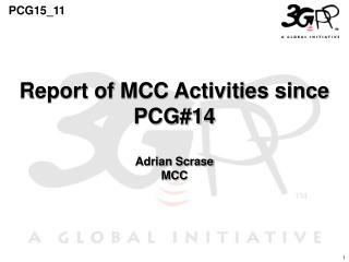 Report of MCC Activities since PCG#14 Adrian Scrase MCC