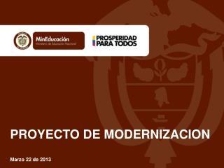 PROYECTO DE MODERNIZACION Marzo 22 de 2013