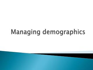 Managing demographics