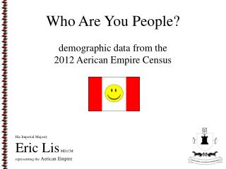 Who Are You People? demographic data from the 2012 Aerican Empire Census