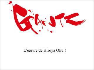 L'œuvre de Hiroya  Oku  !