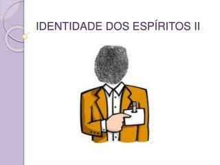 IDENTIDADE DOS ESPÍRITOS II