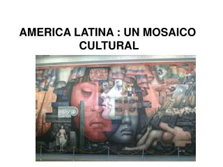 AMERICA LATINA : UN MOSAICO  CULTURAL