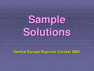 Sample Solutions Central Europe Regional Contest 2007