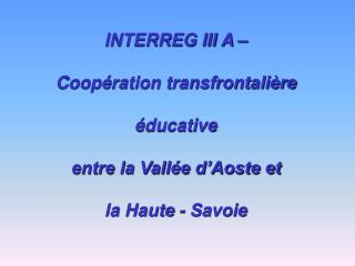 INTERREG III A � Coop�ration transfrontali�re  �ducative entre la Vall�e d�Aoste et