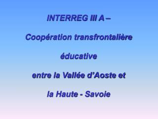 INTERREG III A – Coopération transfrontalière  éducative entre la Vallée d'Aoste et