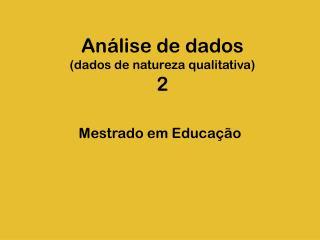Análise de dados (dados de natureza qualitativa) 2