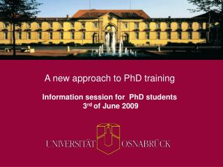 A new approach to PhD training Information session for  PhD students  3 rd  of June 2009