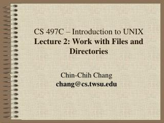 CS 497C � Introduction to UNIX Lecture 2: Work with Files and Directories