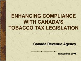 ENHANCING COMPLIANCE WITH CANADA'S TOBACCO TAX LEGISLATION
