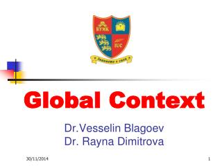 Global Context Dr.Vesselin Blagoev Dr. Rayna Dimitrova