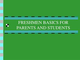 FRESHMEN BASICS FOR PARENTS AND STUDENTS
