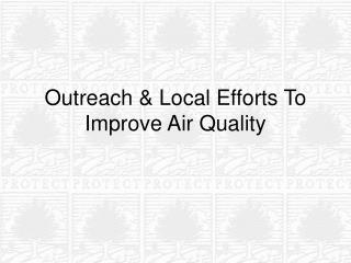 Outreach & Local Efforts To  Improve Air Quality
