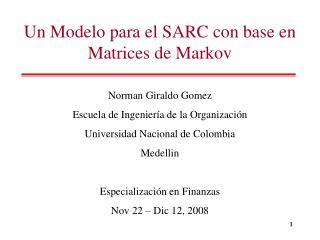 Un Modelo para el SARC con base en Matrices de Markov Norman Giraldo Gomez