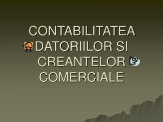 CONTABILITATEA DATORIILOR SI CREANTELOR COMERCIALE
