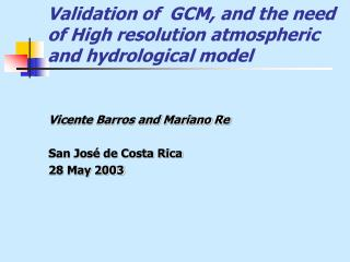 Validation of  GCM ,  and  the need of High resolution atmospheric and hydrological model