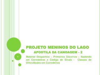 PROJETO MENINOS DO LAGO       APOSTILA DA CANOAGEM - 2