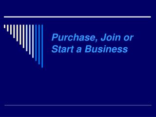 Purchase, Join or Start a Business