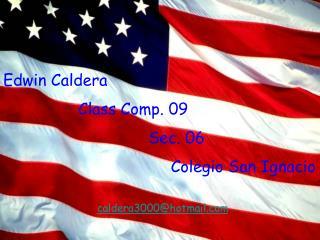 Edwin Caldera          Class Comp. 09                   Sec. 06