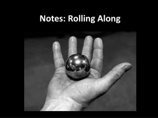 Notes: Rolling Along