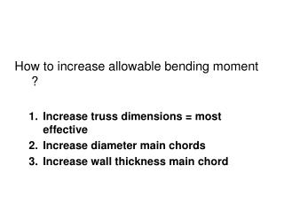 How to increase allowable bending moment ? Increase truss dimensions = most effective