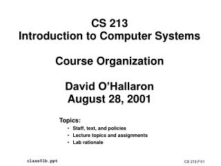 CS 213 Introduction to Computer Systems Course Organization David O'Hallaron August 28, 2001