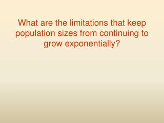 What are the limitations that keep population sizes from continuing to grow exponentially?