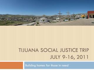 Tijuana Social Justice Trip July 9-16, 2011