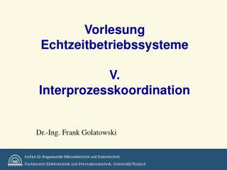 Vorlesung Echtzeitbetriebssysteme  V.  Interprozesskoordination