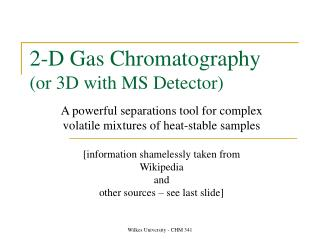 2-D Gas Chromatography  or 3D with MS Detector