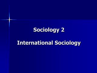 Sociology 2 International Sociology