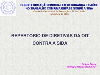 REPERTÓRIO DE DIRETIVAS DA OIT CONTRA A SIDA Fátima Pianta fatimapianta@solicomm